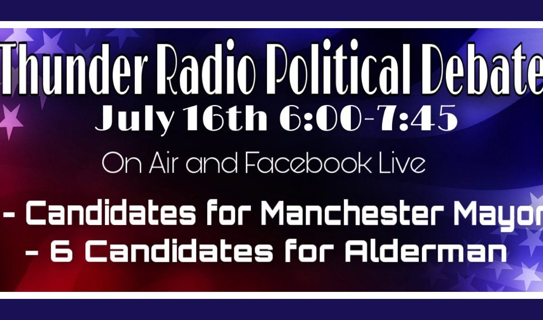Thunder Radio political debate or Manchester candidates is Thursday